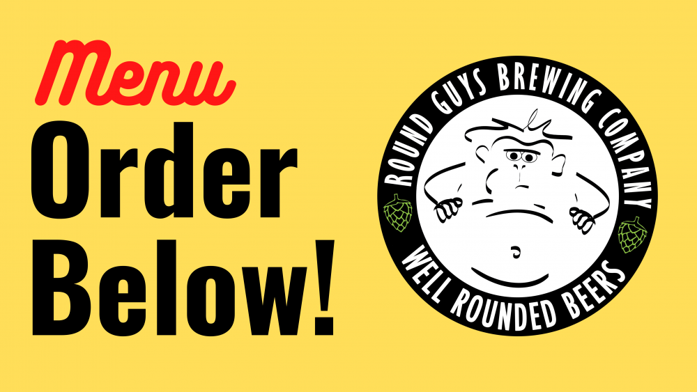 Order at Round Guys Brewing Company!